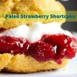 gluten free paleo strawberry shortcake